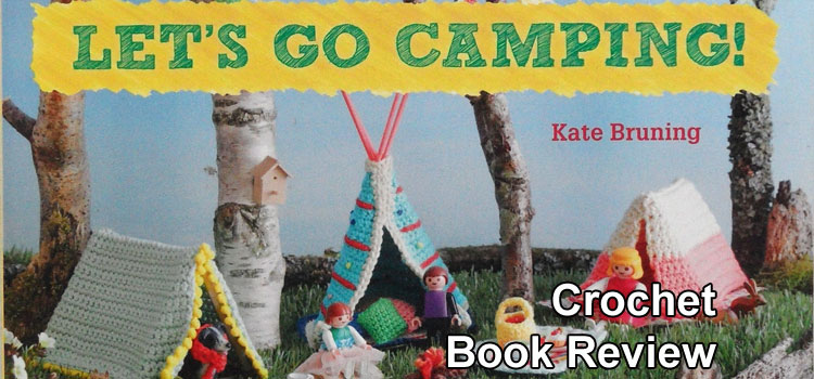 Let's Go Camping – Kate Bruning – A Crochet Book Review